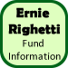 Ernie Righetti Fund Information